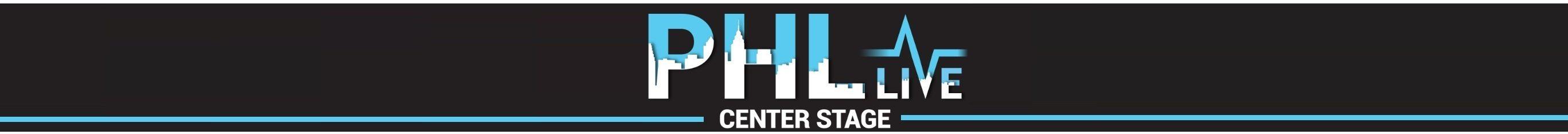 PHL LIVE Center Stage