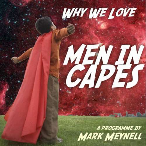 Why We Love Men in Capes Mark Meynell