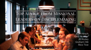 Top Advice from Missional Leaders on Disciplemaking - Part 2