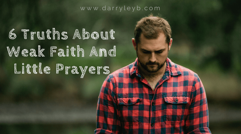 6-Truths-About-Weak-Faith-And-Little-Prayers