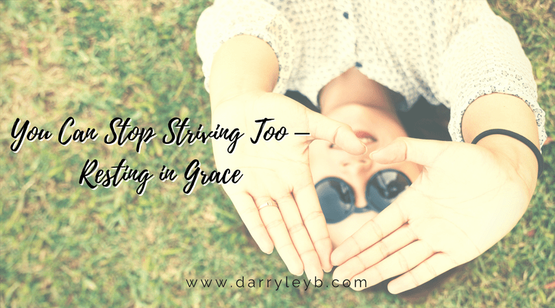You-Can-Stop-Striving-Too-–-Resting-in-Grace