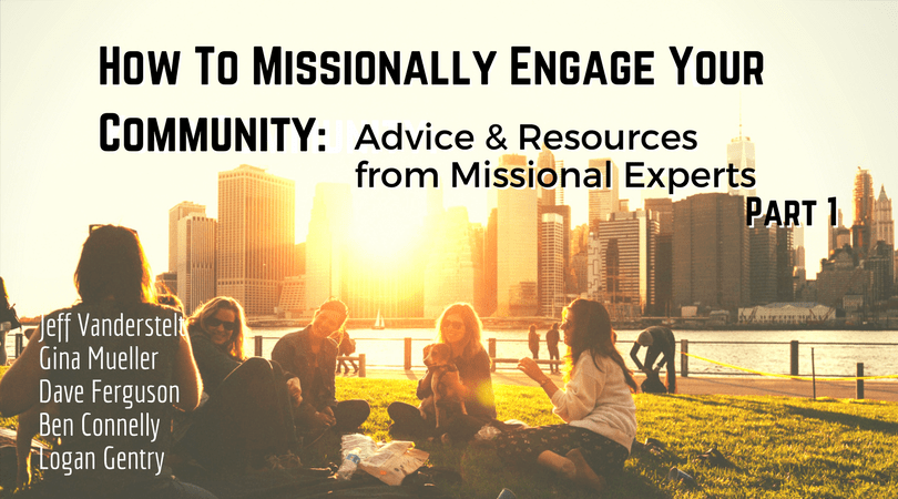 How To Missionally Engage Your Community - Jeff Vanderstelt, Gina Mueller, Dave Ferguson, Ben Connelly, Logan Gentry