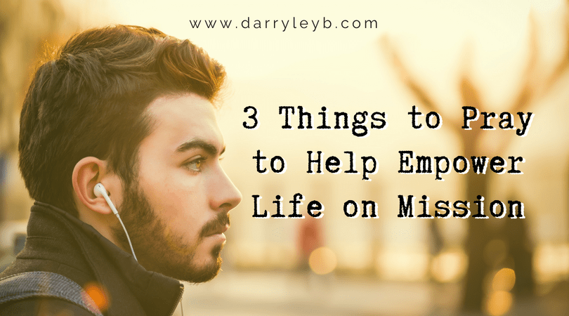 3-Things-to-Pray-to-Help-Empower-Life-on-Mission