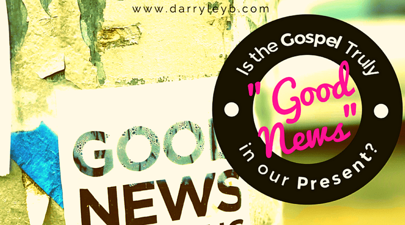 "Is the Gospel Truly ""Good News"" in our Present? - Ben Connelly"