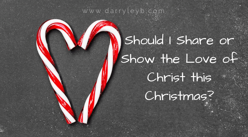 Should I Share or Show the Love of Christ this Christmas?