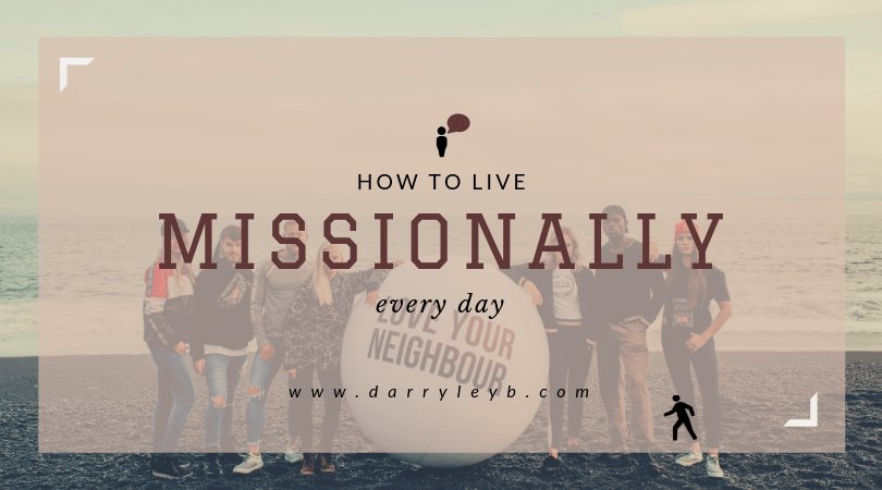 How to live missionally every day Ben Connelly