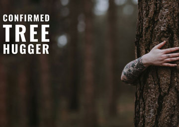 CONFIRMED TREE HUGGER