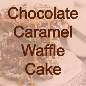 waffle cake recipe chocolate caramel
