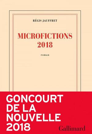 Microfictions 2018 par Régis Jauffret.