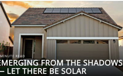 EMERGING FROM THE SHADOWS— LET THERE BE SOLAR