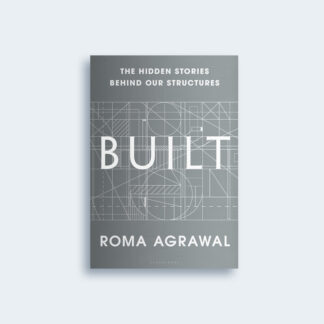 Built: The Hidden Stories Behind our Structures by Roma Agrawal