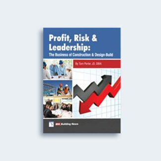 Profit, Risk, & Leadership: The Business of Construction & Design-Build by Tom Porter
