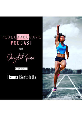 The Rebel Babe Cave Podcast, Chrystal Rose, Tianna Bartoletta