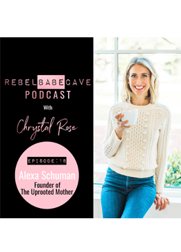 Alexa Schuman, holistic living, Chrystal Rose, Rebel Babe Cave podcast