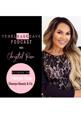 champa thao, champa beauty & co, the rebel babe cave podcast, chrystal rose