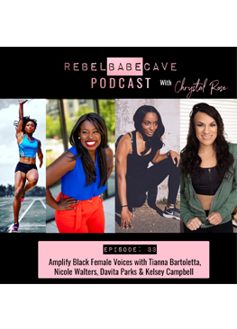 amplify black voices, rebel babe cave podcast, Tianna Bartoletta, Nicole Walters, Davita Parks, Kelsey Campbell