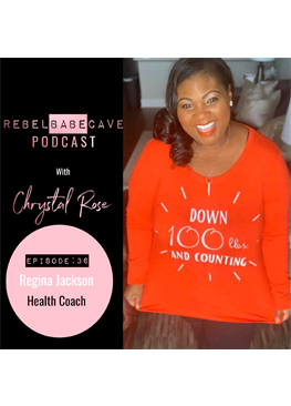 regina jackson, health coach, weight loss, the rebel babe cave podcast, chrystal rose