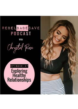 the rebel babe cave podcast, chrystal rose, chrystalrose.com, exploring healthy relationships