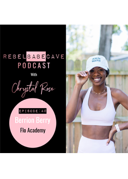 Berrion Berry, The Rebel Babe Cave Podcast, episode 40, Flo Academy