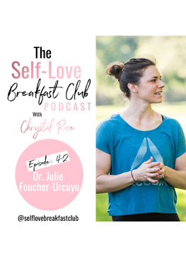 Self Love Breakfast Club Podcast, Julie Foucher, Dr. Julie Foucher-Urcuyo