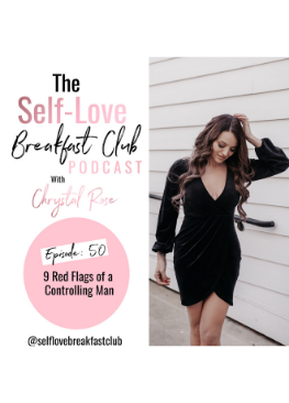 The Self-Love Breakfast Club podcast, Chrystal Rose, 9 red flags of a controlling man