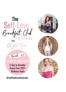 self-love breakfast club podcast, Team XL Nutrition, wellness goals