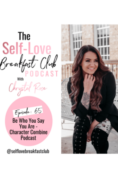 self love breakfast club podcast, Chrystal Rose, Character Combine podcast, be you, emotional wellness