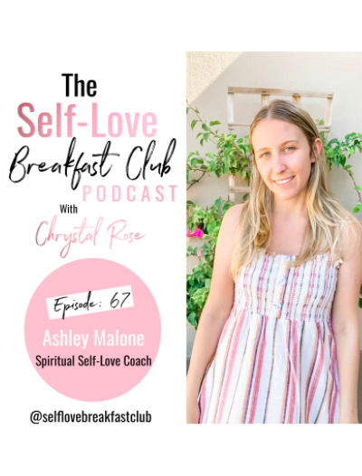 Ashley Malone, Chrystal Rose, self love breakfast club podcast, purpose, healing