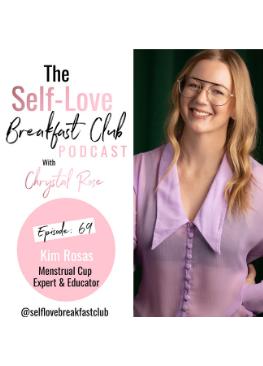 Kim Rosas, Period Nirvana, menstrual cups, self love breakfast club podcast, Chrystal Rose