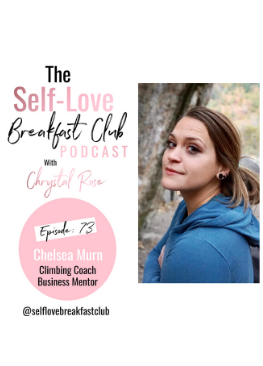 Chelsea Murn, success, climbing, Chrystal Rose, self love breakfast club podcast