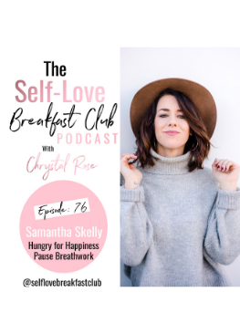 the self-love breakfast club podcast, episode 76, Samantha Skelly, Hungry for Happiness, Pause Breathwork