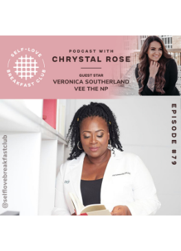 The Self-Love Breakfast Club Podcast, episode 79. Veronica Southerland, Vee the NP