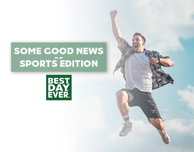Some Good News – Sports Edition   7.1.20