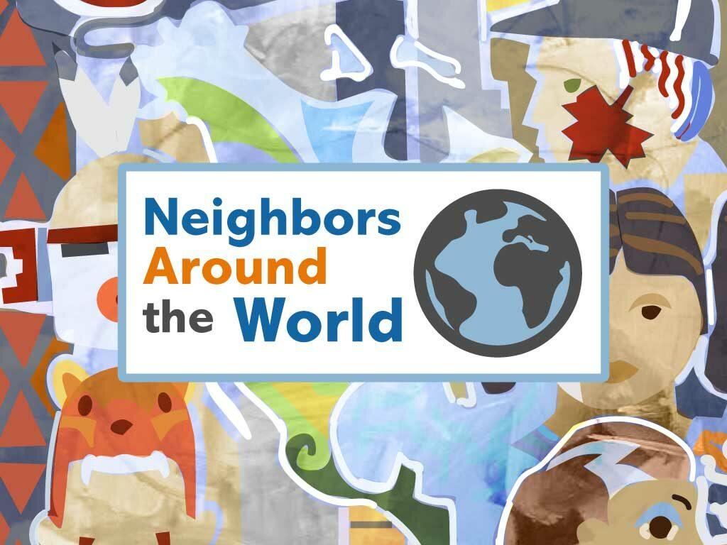Neighbors Around the World Summer Sermon Series