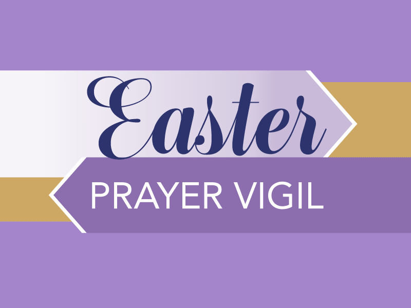 Sign Up For the Easter Prayer Vigil - Pray From Home