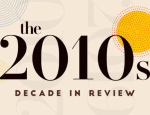 The 2010s: Decade In Review