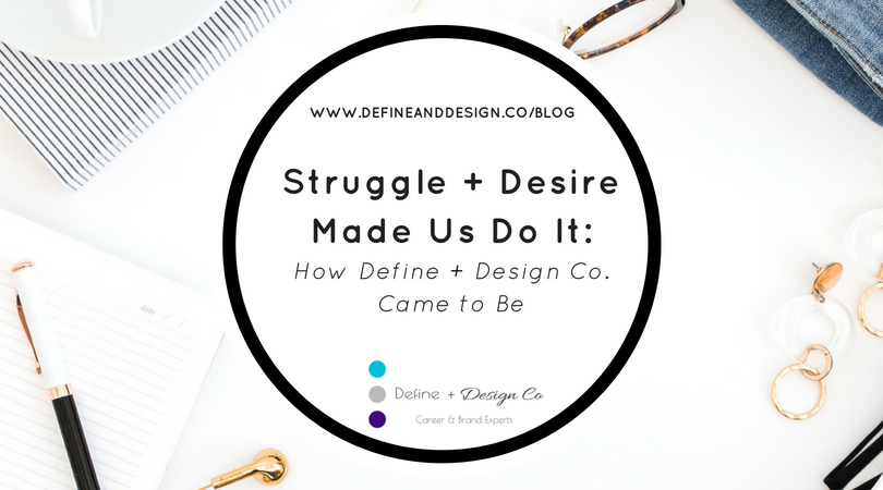 Struggle + Desire Made Us Do It: How Define + Design Co. Came to Be