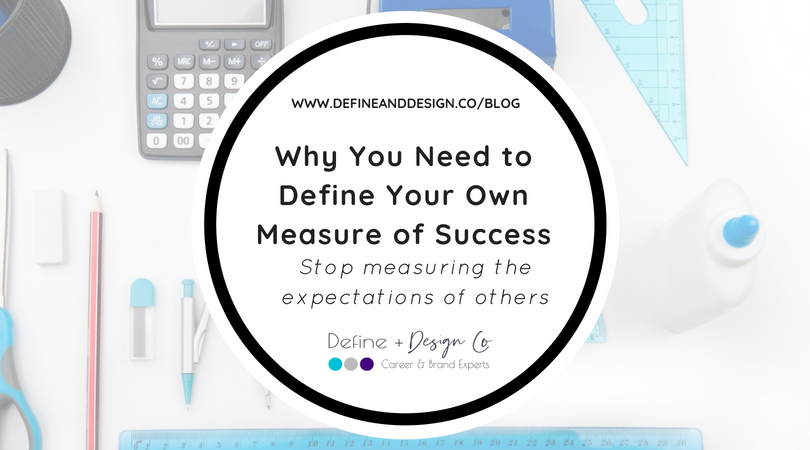 Why You Need to Define Your Own Measure of Success