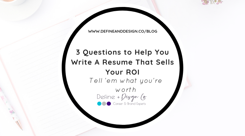3 Questions to Help You Write A Resume That Sells Your ROI