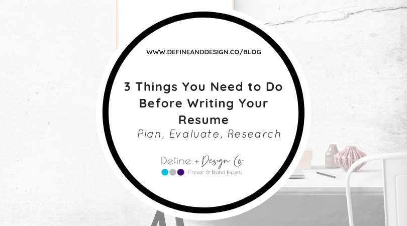 3 Things You Need to Do Before Writing Your Resume