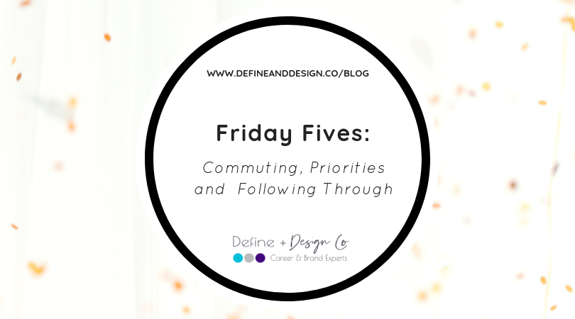 Friday Fives: Commuting, Priorities and  Following Through