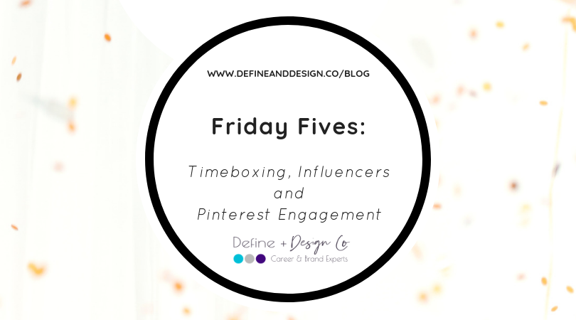 Friday Fives: Timeboxing, Influencers and Pinterest Engagement