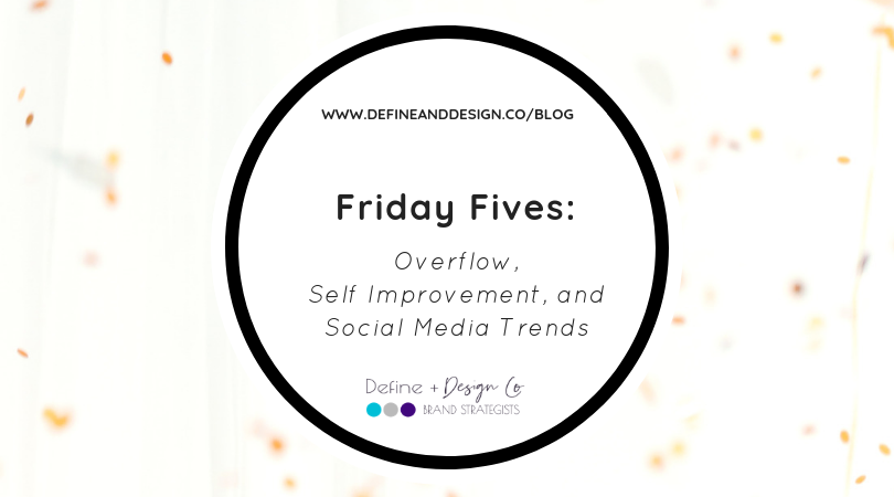Friday Fives: Overflow, Self Improvement, and Social Media Trends