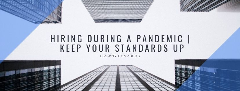 Hiring During a Pandemic| Keep your Standards up