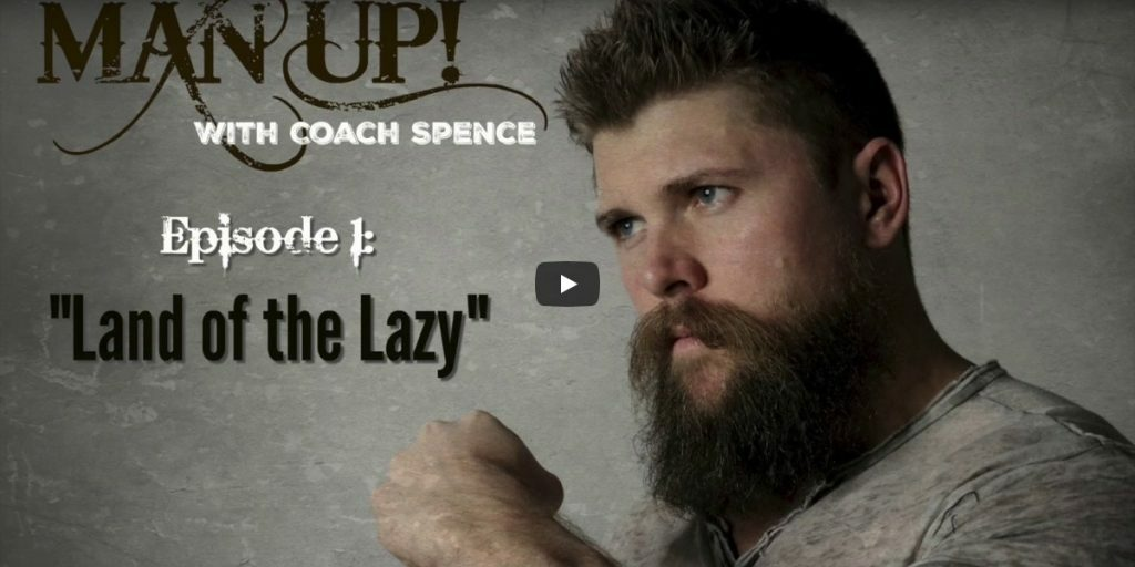 man up with coach spence episode 1 land of the lazy