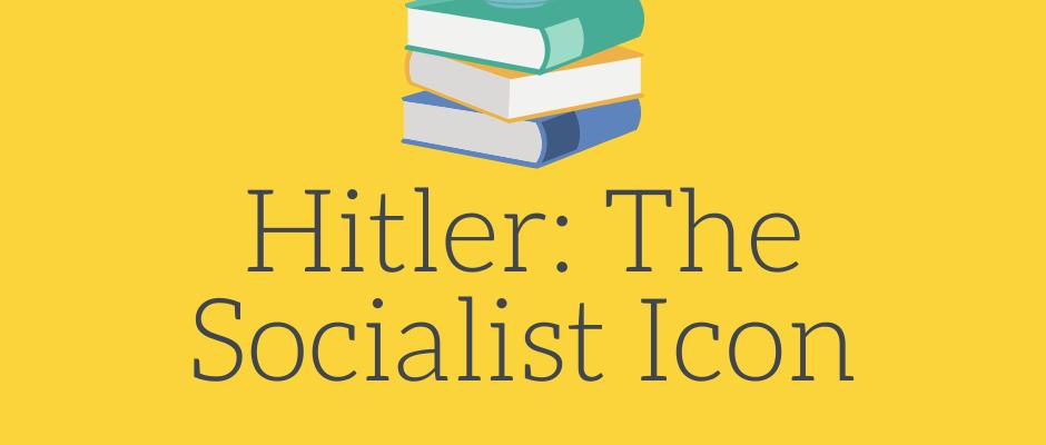 Was Hitler a Socialist?
