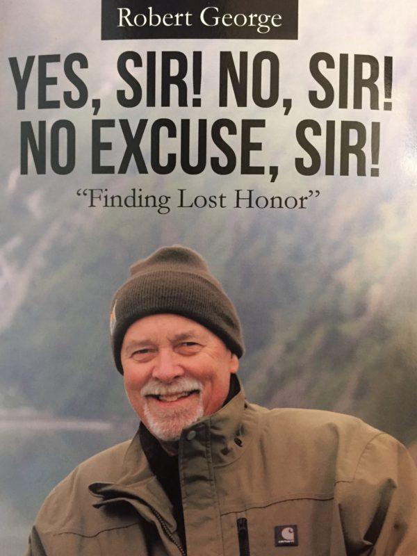 ROBERT GEORGE        YES, SIR! NO, SIR! NO EXCUSE, SIR!