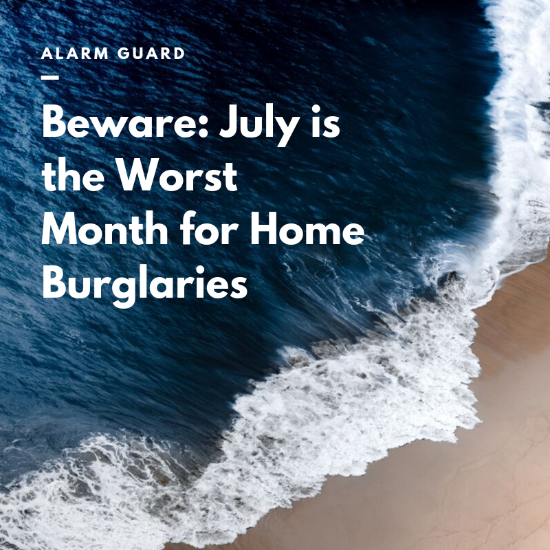 Beware: July is the Worst Month for Home Burglaries