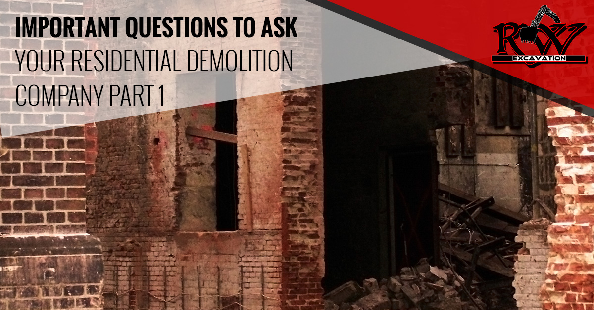 Important Questions To Ask Your Residential Demolition Company Part 1