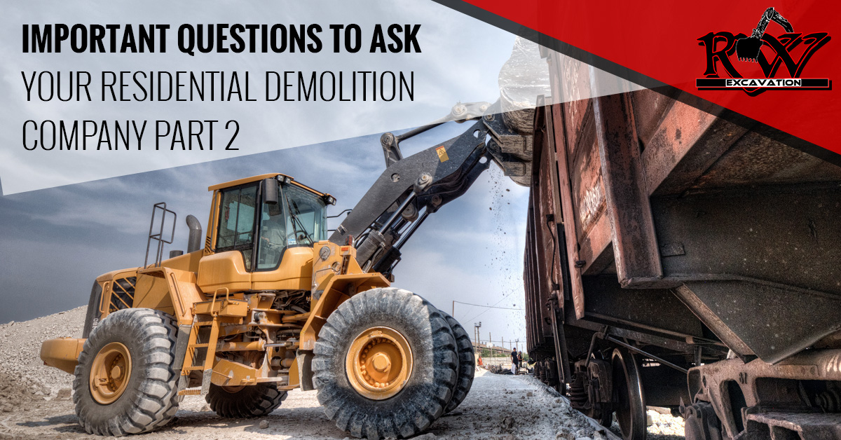 Important Questions To Ask Your Residential Demolition Company Part 2
